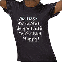 The IRS! We're not happy Until You're Not Happy!